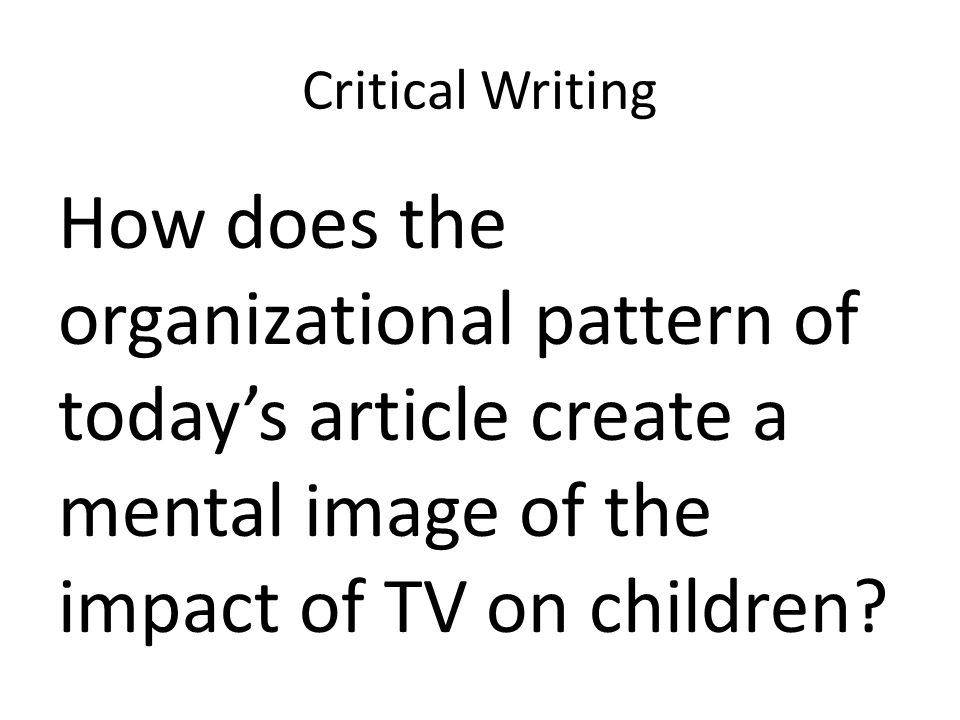 Critical Writing How does the organizational pattern of todays article create a mental image of the impact of TV on children