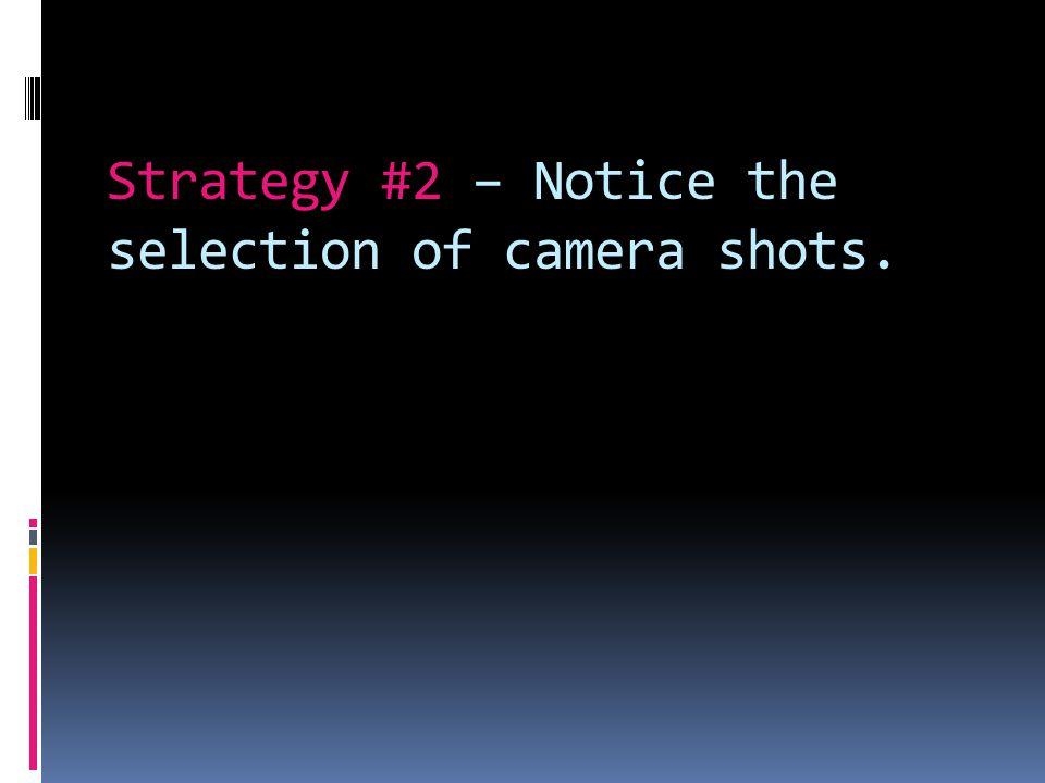 Strategy #2 – Notice the selection of camera shots.