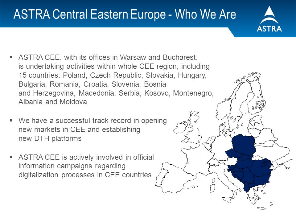 Summary ASTRA 23.5E position is one of the Europes fastest growing DTH hotspot 2 million dishes pointed to 23.5E position in Czech Republic and Slovakia More than 400 TV and radio channels available Access to hundreds of free-to-air TV channels on 19.2E via Duo LNB Free-to-Air reception from ASTRA satellites is very popular across CEE High penetration through CATV operators – attractive and high quality content Technical excellence of ASTRA satellites More than 3500 active point of sales across CEE region Support through technical and marketing experts Excellent relationships with relevant trade, retailers and installer organizations