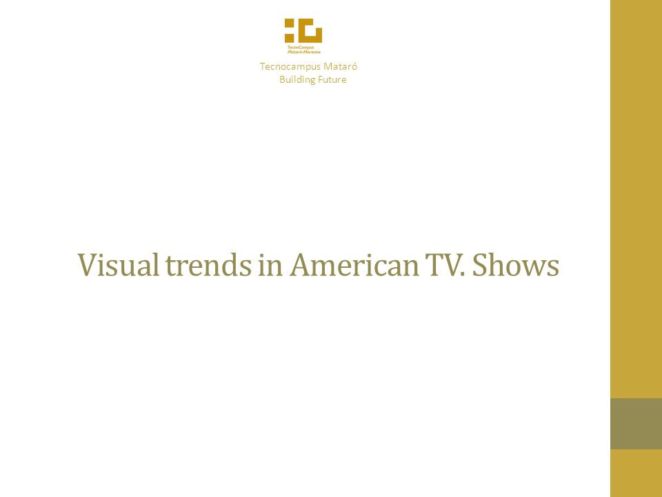 Visual trends in American TV. Shows Tecnocampus Mataró Building Future