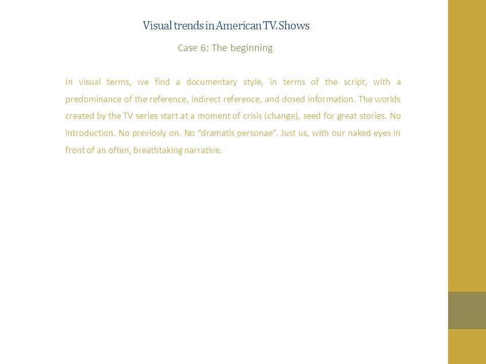 Visual trends in American TV. Shows In visual terms, we find a documentary style, in terms of the script, with a predominance of the reference, indire