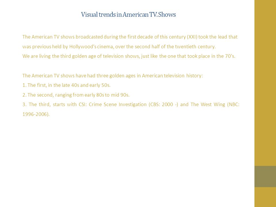 Visual trends in American TV. Shows The American TV shows broadcasted during the first decade of this century (XXI) took the lead that was previous he