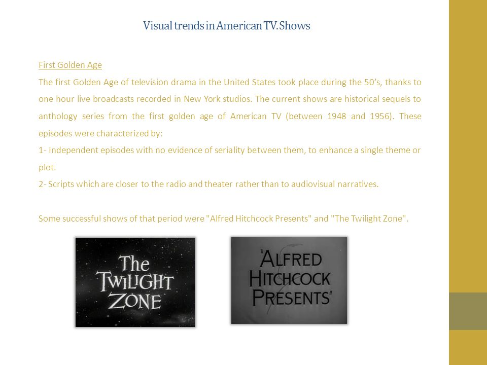 Visual trends in American TV. Shows First Golden Age The first Golden Age of television drama in the United States took place during the 50s, thanks t