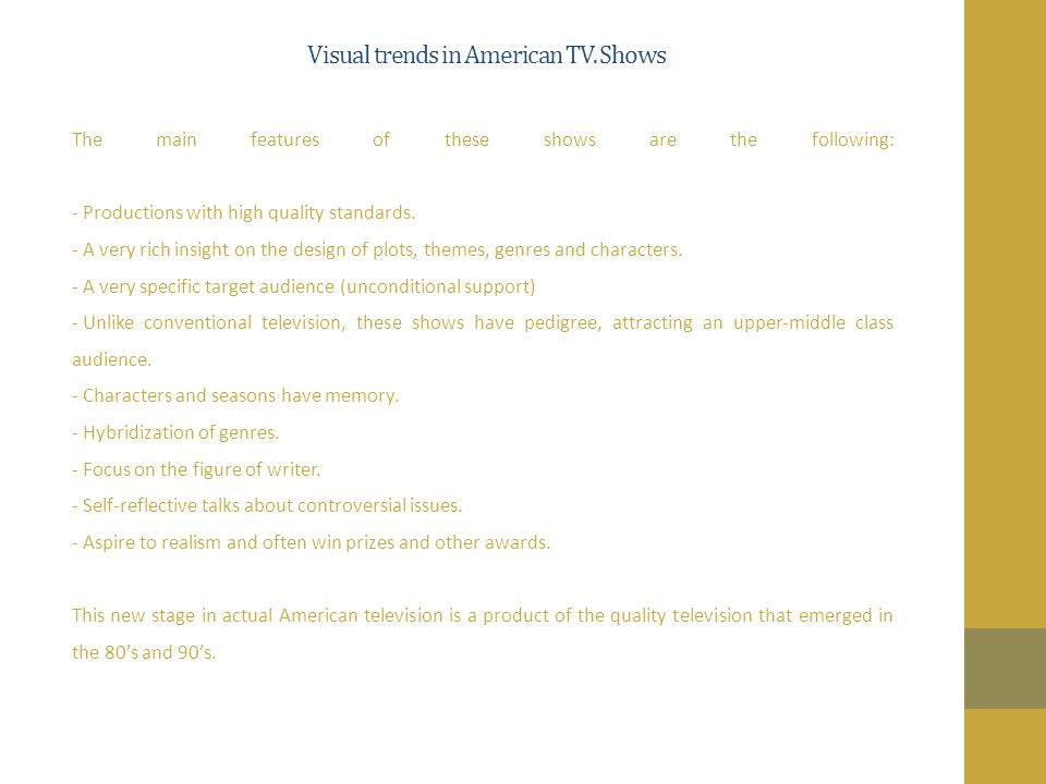 Visual trends in American TV. Shows The main features of these shows are the following: - Productions with high quality standards. - A very rich insig