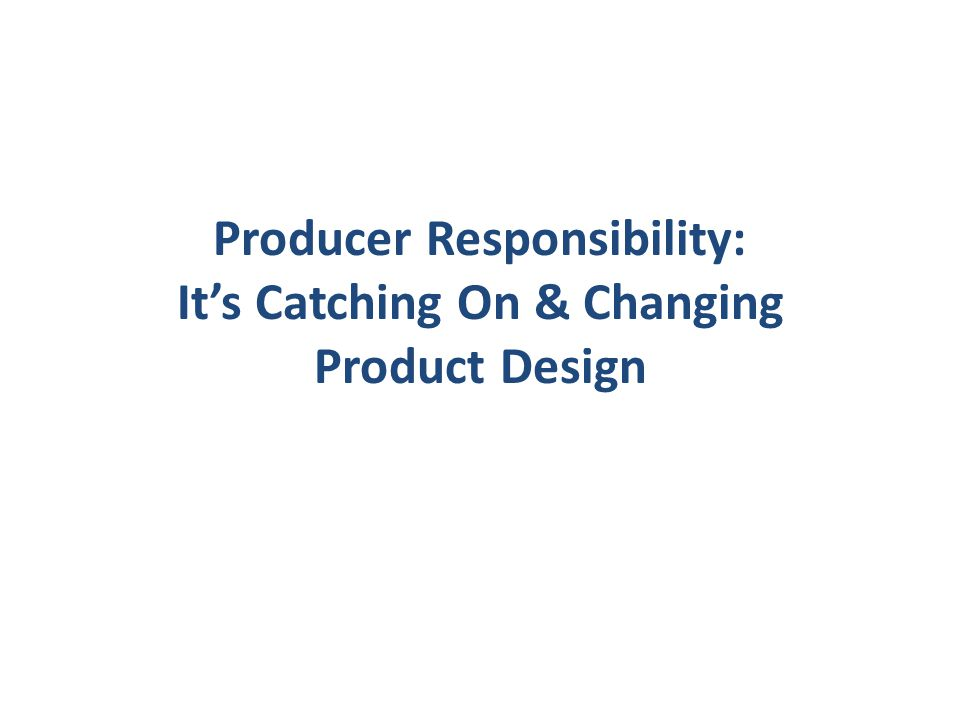 Producer Responsibility: Its Catching On & Changing Product Design