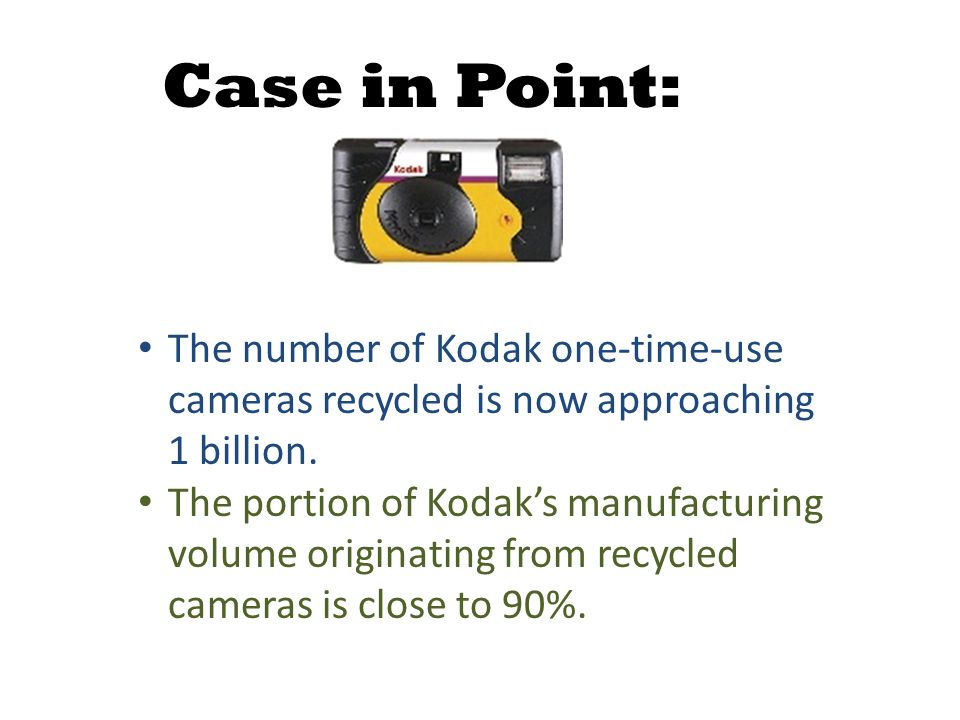 Case in Point: The number of Kodak one-time-use cameras recycled is now approaching 1 billion.