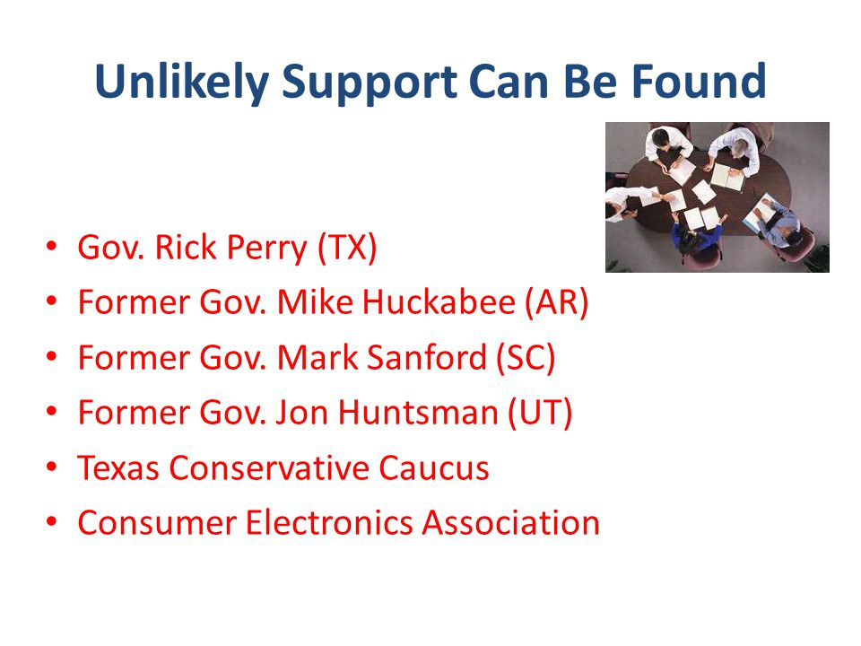 Unlikely Support Can Be Found Gov. Rick Perry (TX) Former Gov.