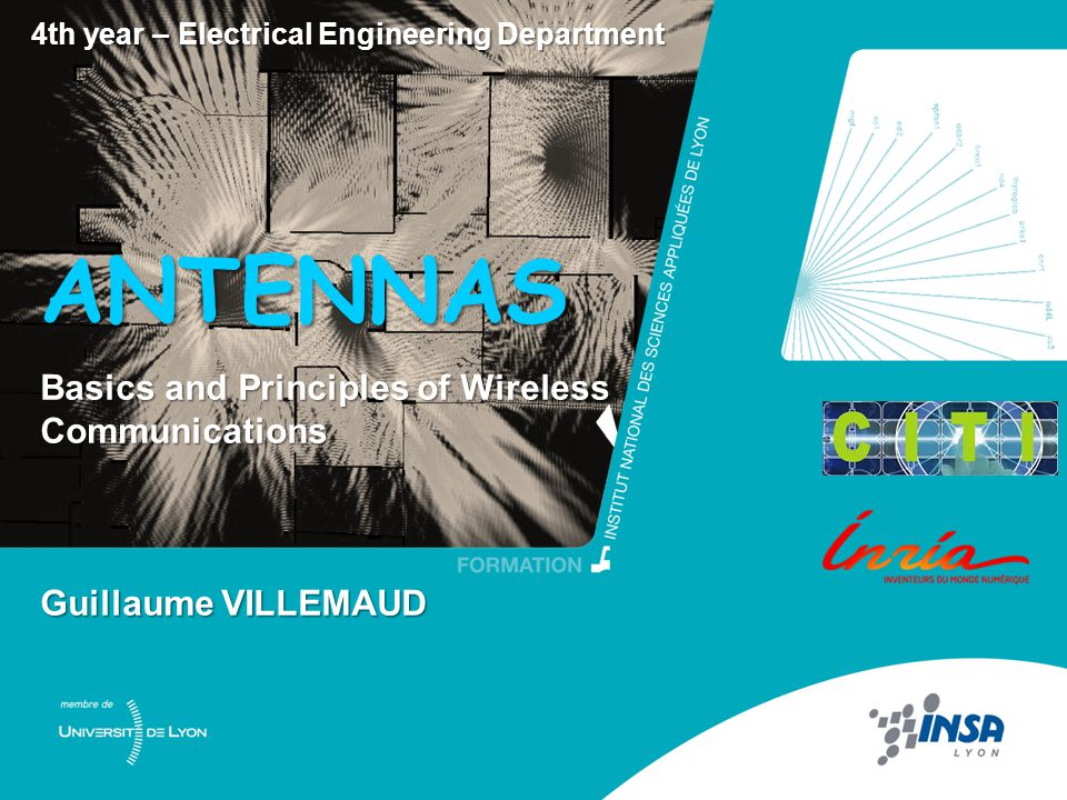 Antennas – G. Villemaud 0 4th year – Electrical Engineering Department Guillaume VILLEMAUD ANTENNAS Basics and Principles of Wireless Communications