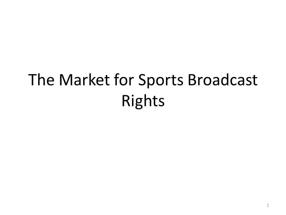 The Market for Sports Broadcast Rights 1