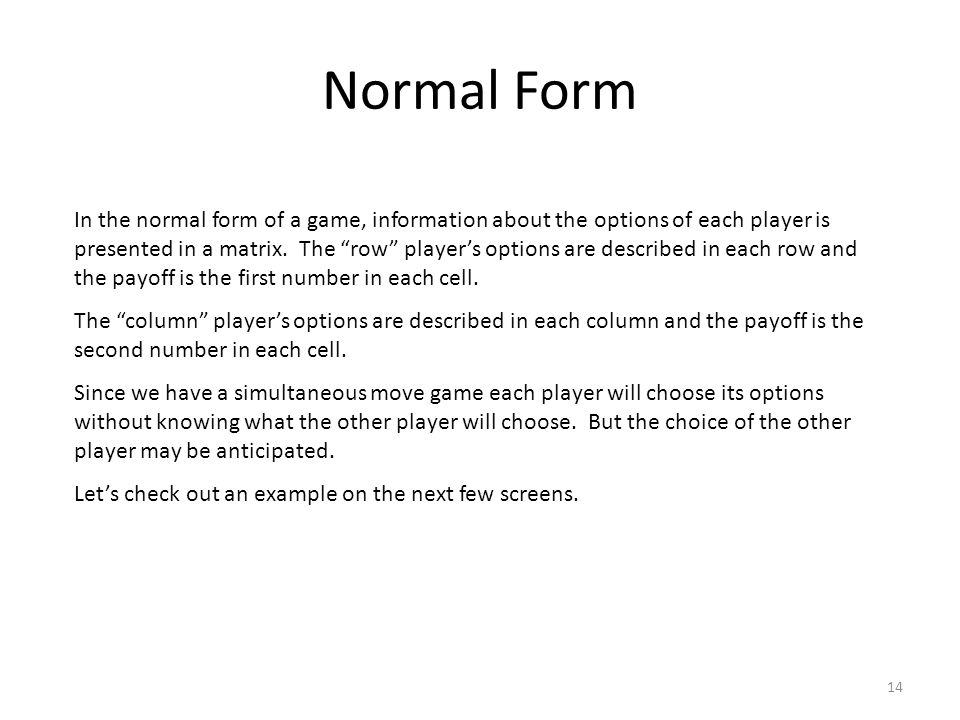 Normal Form In the normal form of a game, information about the options of each player is presented in a matrix.