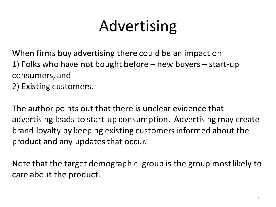 Advertising When firms buy advertising there could be an impact on 1) Folks who have not bought before – new buyers – start-up consumers, and 2) Existing customers.