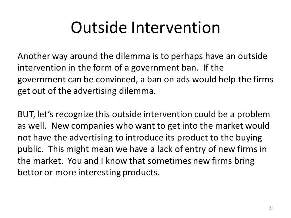 Outside Intervention 34 Another way around the dilemma is to perhaps have an outside intervention in the form of a government ban.