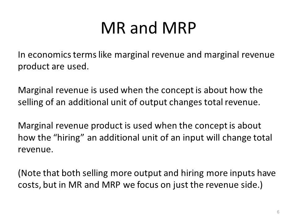 MR and MRP In economics terms like marginal revenue and marginal revenue product are used.
