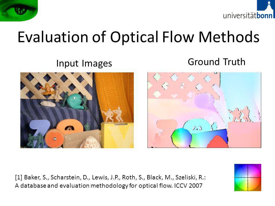 Evaluation of Optical Flow Methods [1] Baker, S., Scharstein, D., Lewis, J.P., Roth, S., Black, M., Szeliski, R.: A database and evaluation methodolog