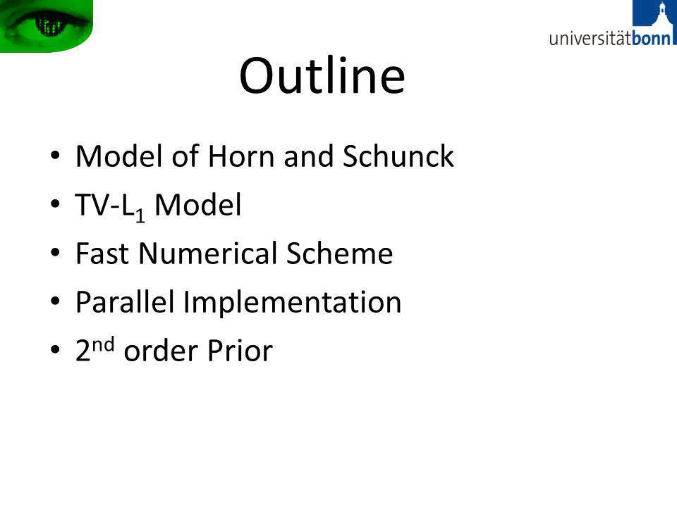 Outline Model of Horn and Schunck TV-L 1 Model Fast Numerical Scheme Parallel Implementation 2 nd order Prior