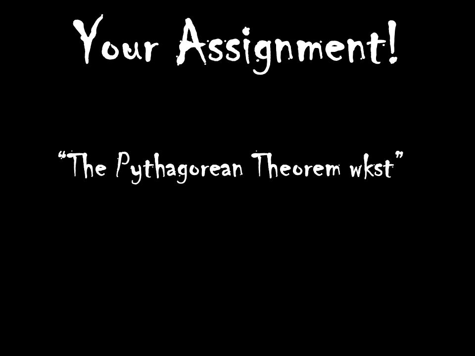 Your Assignment! The Pythagorean Theorem wkst