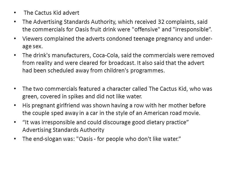 The Cactus Kid advert The Advertising Standards Authority, which received 32 complaints, said the commercials for Oasis fruit drink were offensive and irresponsible.