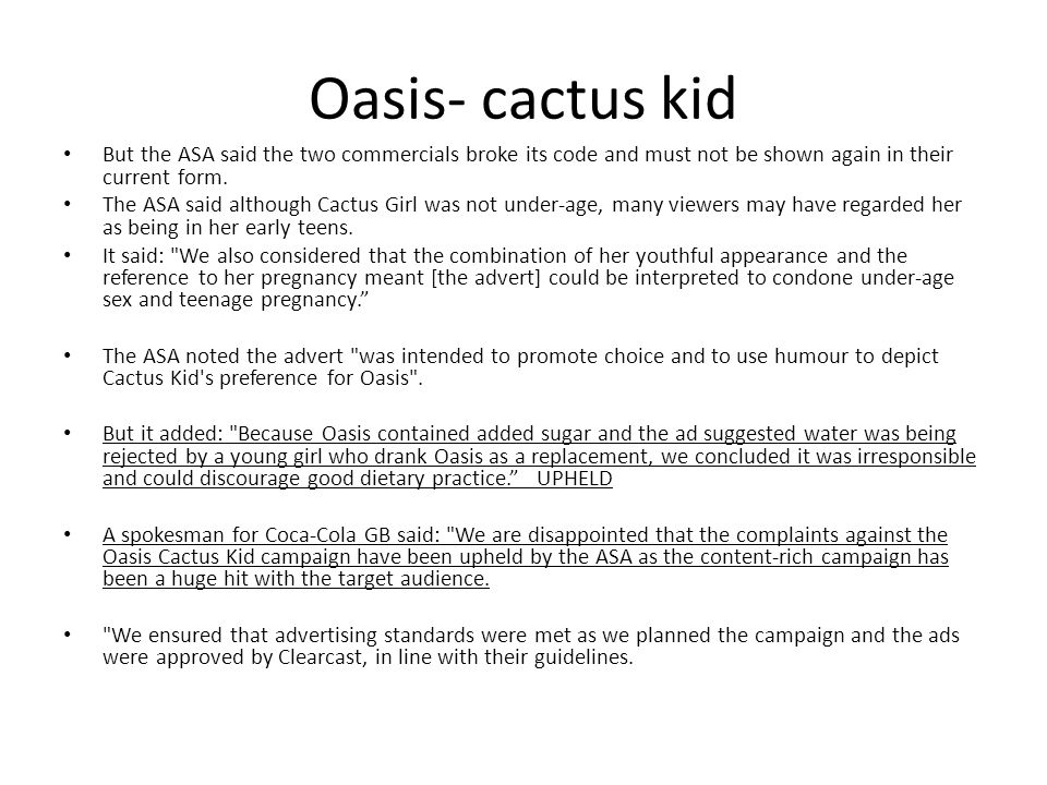 Oasis- cactus kid But the ASA said the two commercials broke its code and must not be shown again in their current form.