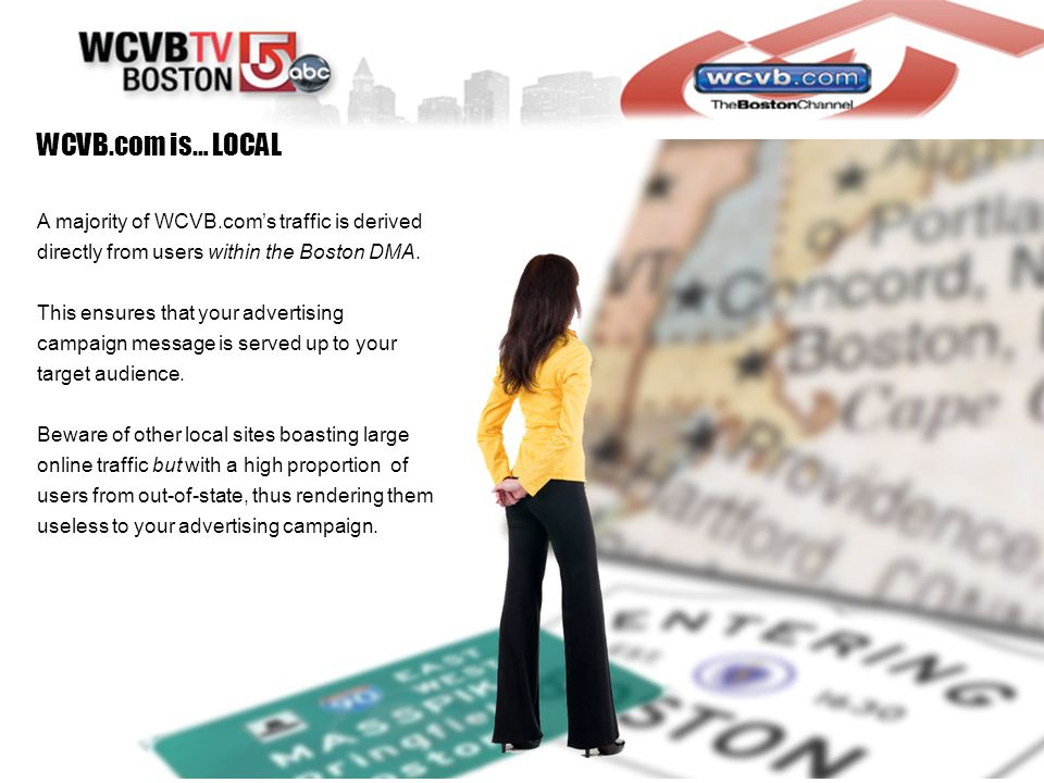 WCVB.com is… LOCAL A majority of WCVB.coms traffic is derived directly from users within the Boston DMA.