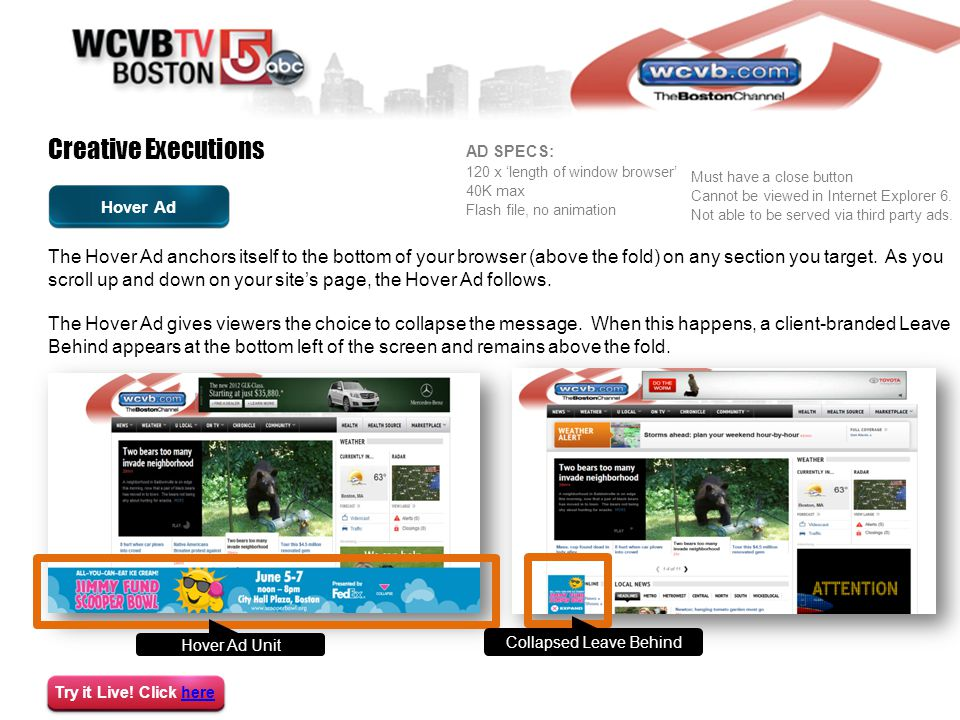 Creative Executions Hover Ad The Hover Ad anchors itself to the bottom of your browser (above the fold) on any section you target.