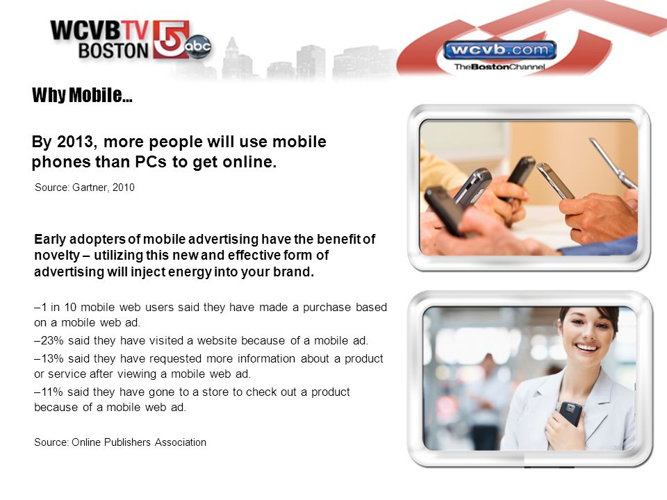 Why Mobile… By 2013, more people will use mobile phones than PCs to get online.