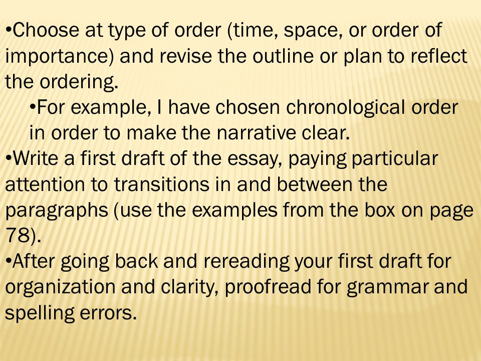 Choose at type of order (time, space, or order of importance) and revise the outline or plan to reflect the ordering.