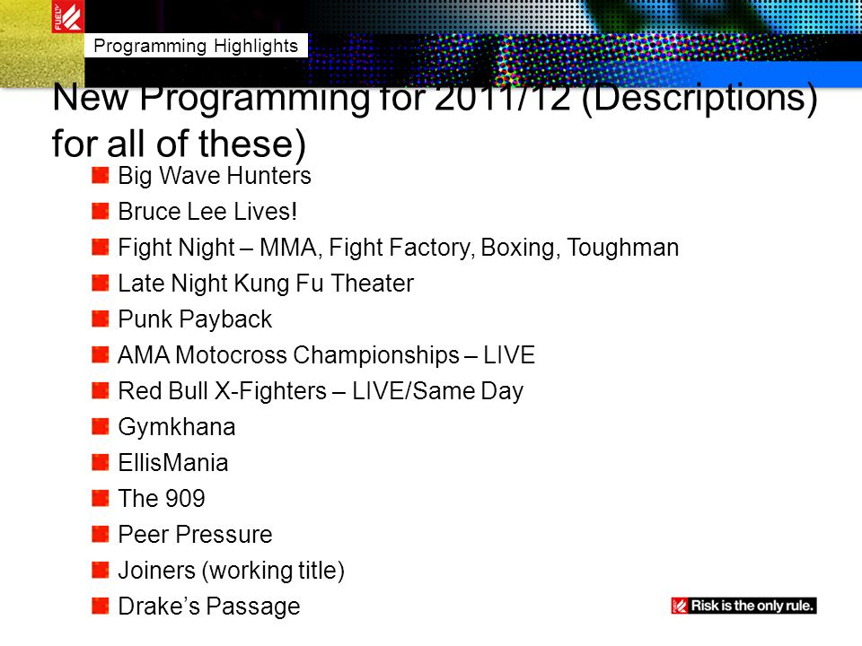New Programming for 2011/12 (Descriptions) for all of these) Big Wave Hunters Bruce Lee Lives! Fight Night – MMA, Fight Factory, Boxing, Toughman Late