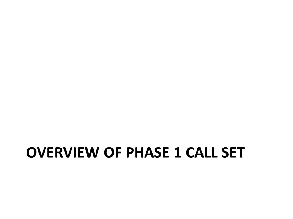 OVERVIEW OF PHASE 1 CALL SET
