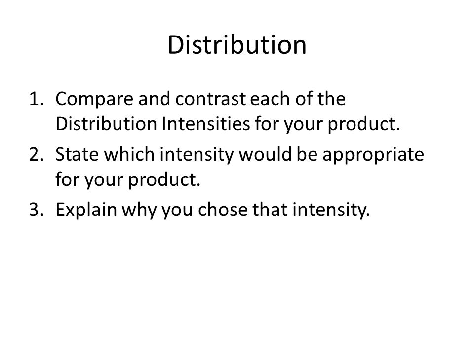 Distribution 1.Compare and contrast each of the Distribution Intensities for your product.