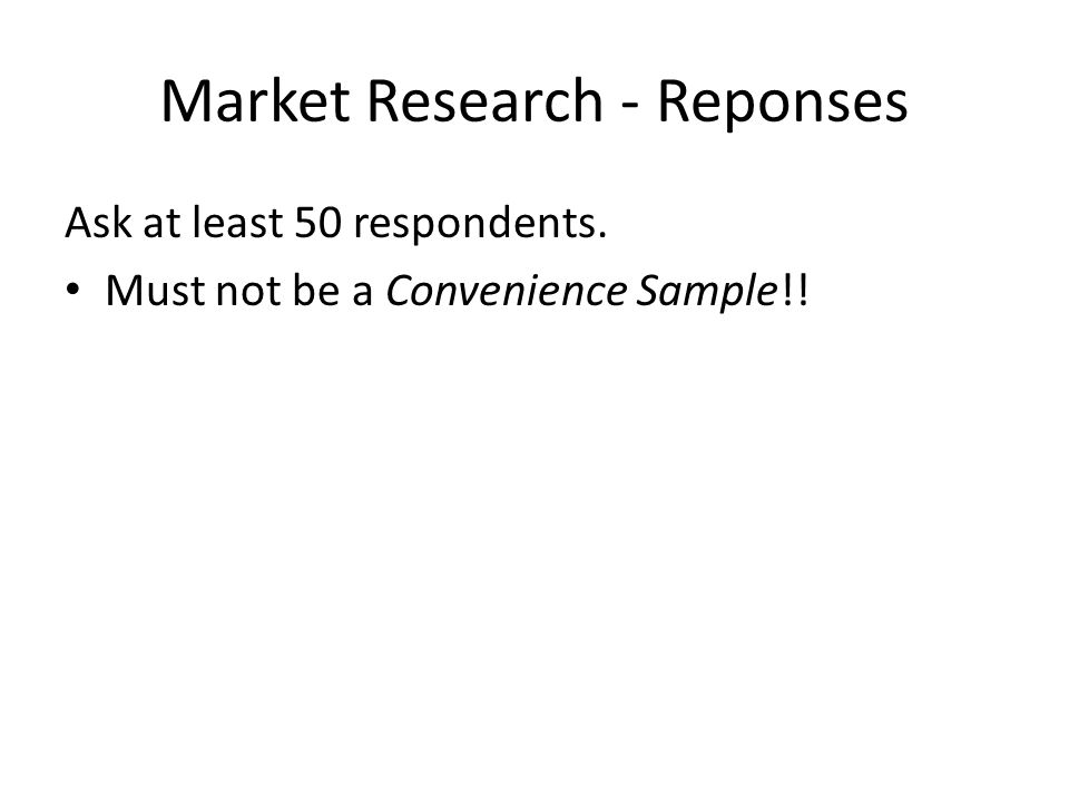 Market Research - Reponses Ask at least 50 respondents. Must not be a Convenience Sample!!