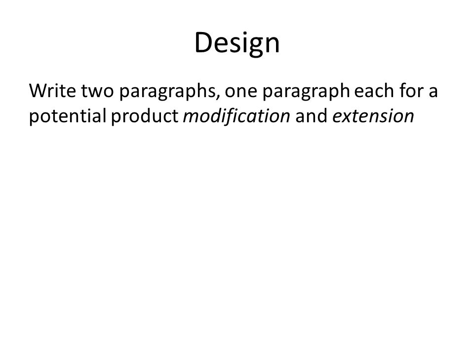 Design Write two paragraphs, one paragraph each for a potential product modification and extension