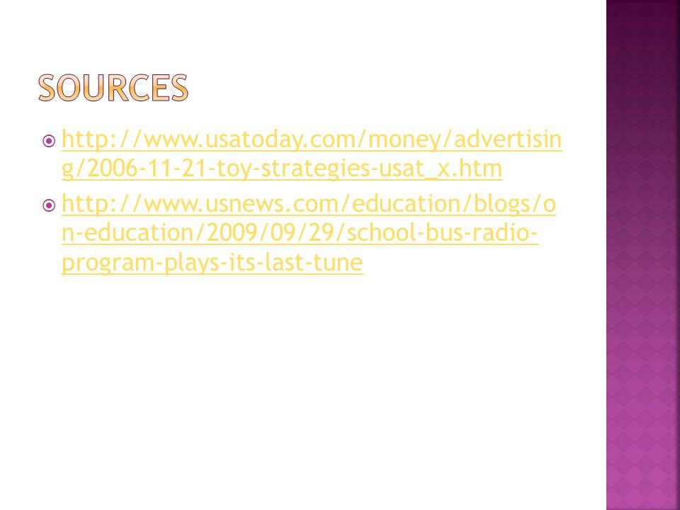 http://www.usatoday.com/money/advertisin g/2006-11-21-toy-strategies-usat_x.htm http://www.usatoday.com/money/advertisin g/2006-11-21-toy-strategies-usat_x.htm http://www.usnews.com/education/blogs/o n-education/2009/09/29/school-bus-radio- program-plays-its-last-tune http://www.usnews.com/education/blogs/o n-education/2009/09/29/school-bus-radio- program-plays-its-last-tune