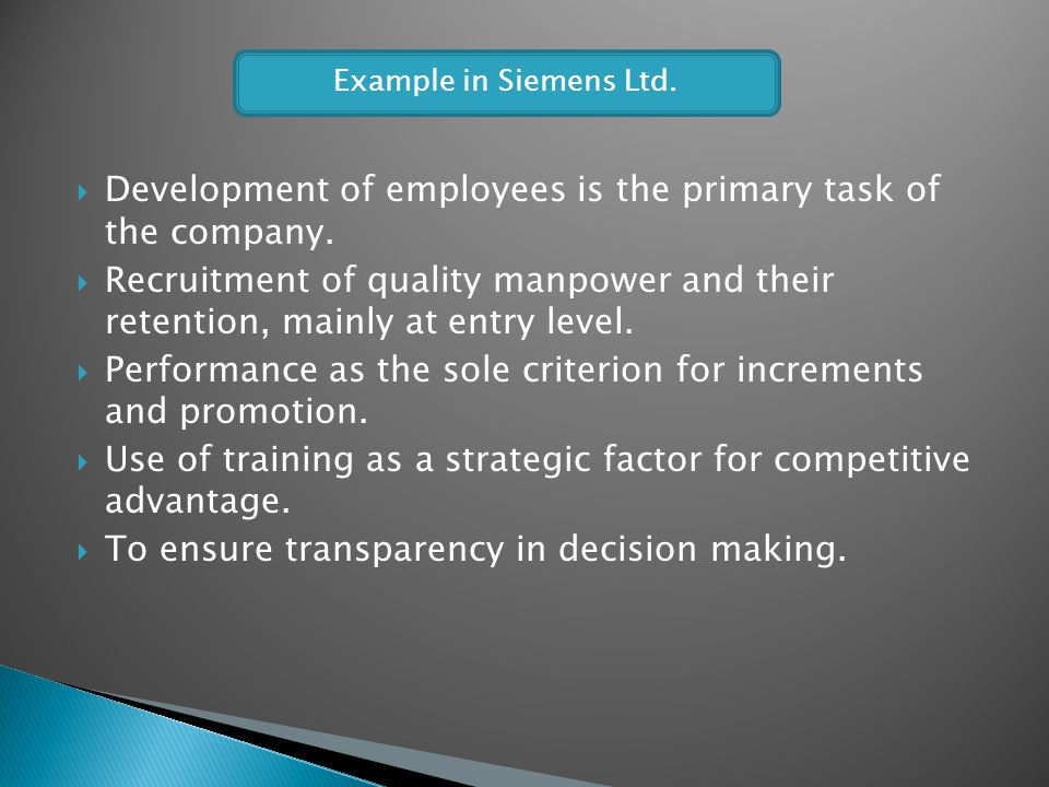 Development of employees is the primary task of the company. Recruitment of quality manpower and their retention, mainly at entry level. Performance a