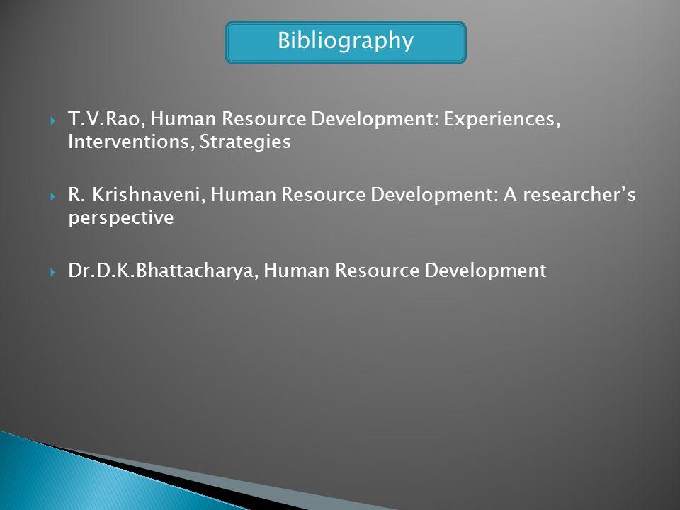 T.V.Rao, Human Resource Development: Experiences, Interventions, Strategies R. Krishnaveni, Human Resource Development: A researchers perspective Dr.D