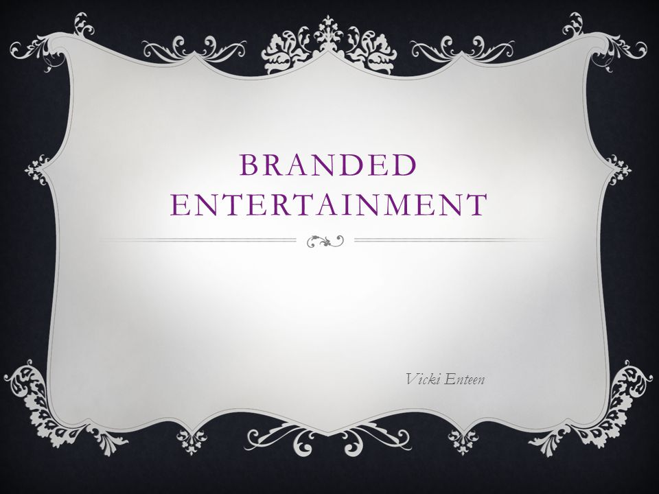 BRANDED ENTERTAINMENT Vicki Enteen