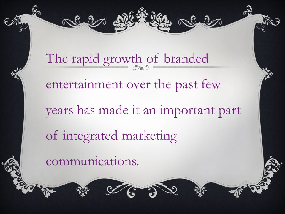The rapid growth of branded entertainment over the past few years has made it an important part of integrated marketing communications.