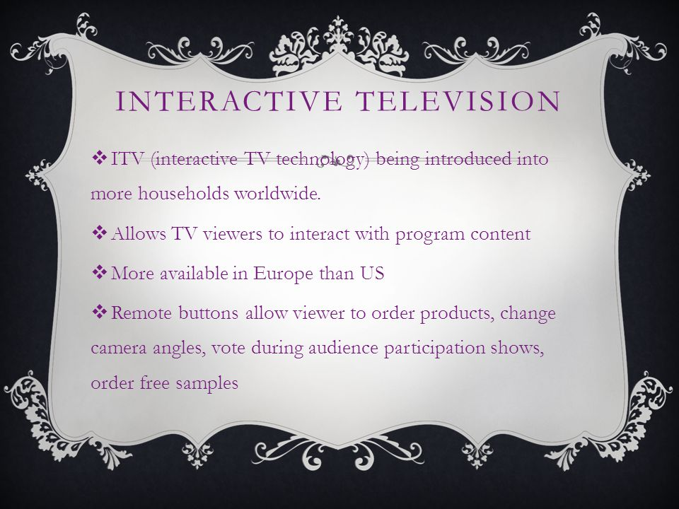 INTERACTIVE TELEVISION ITV (interactive TV technology) being introduced into more households worldwide.