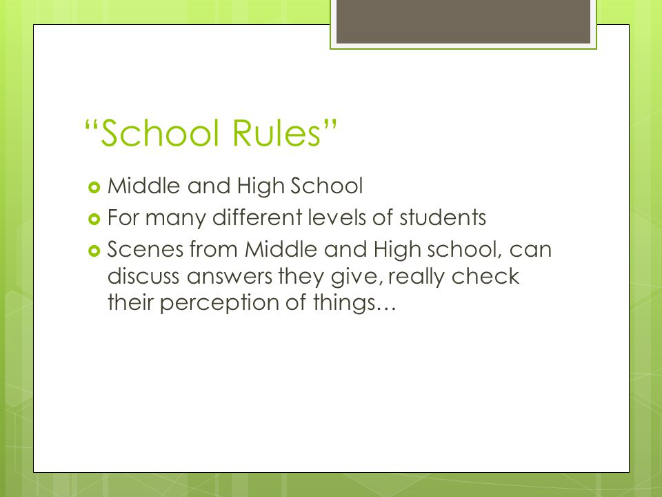 School Rules Middle and High School For many different levels of students Scenes from Middle and High school, can discuss answers they give, really check their perception of things…