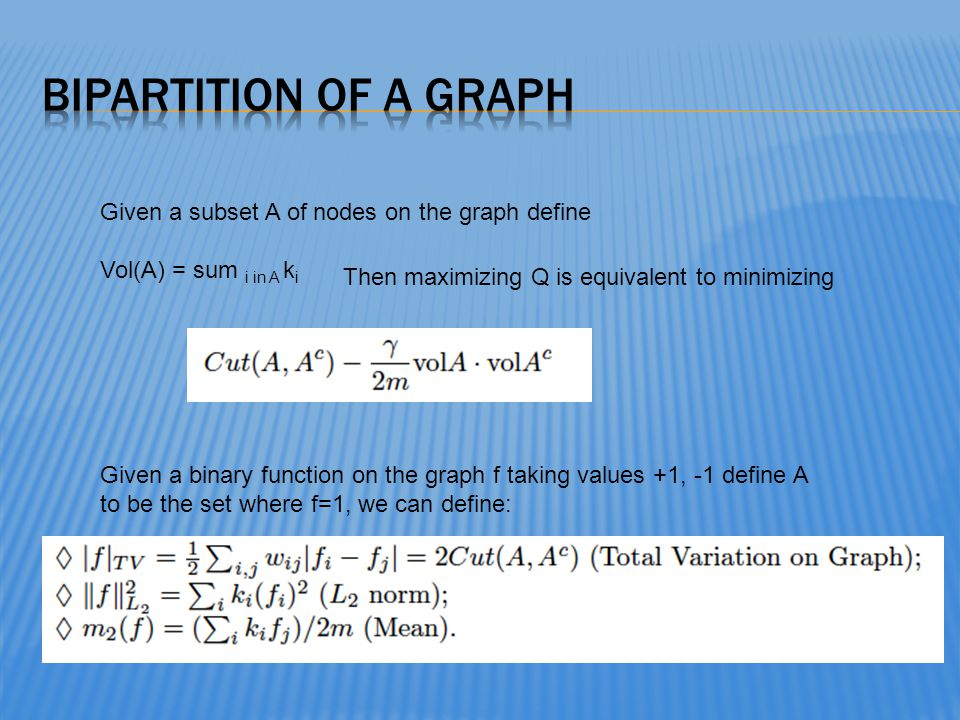 Given a subset A of nodes on the graph define Vol(A) = sum i in A k i Then maximizing Q is equivalent to minimizing Given a binary function on the gra