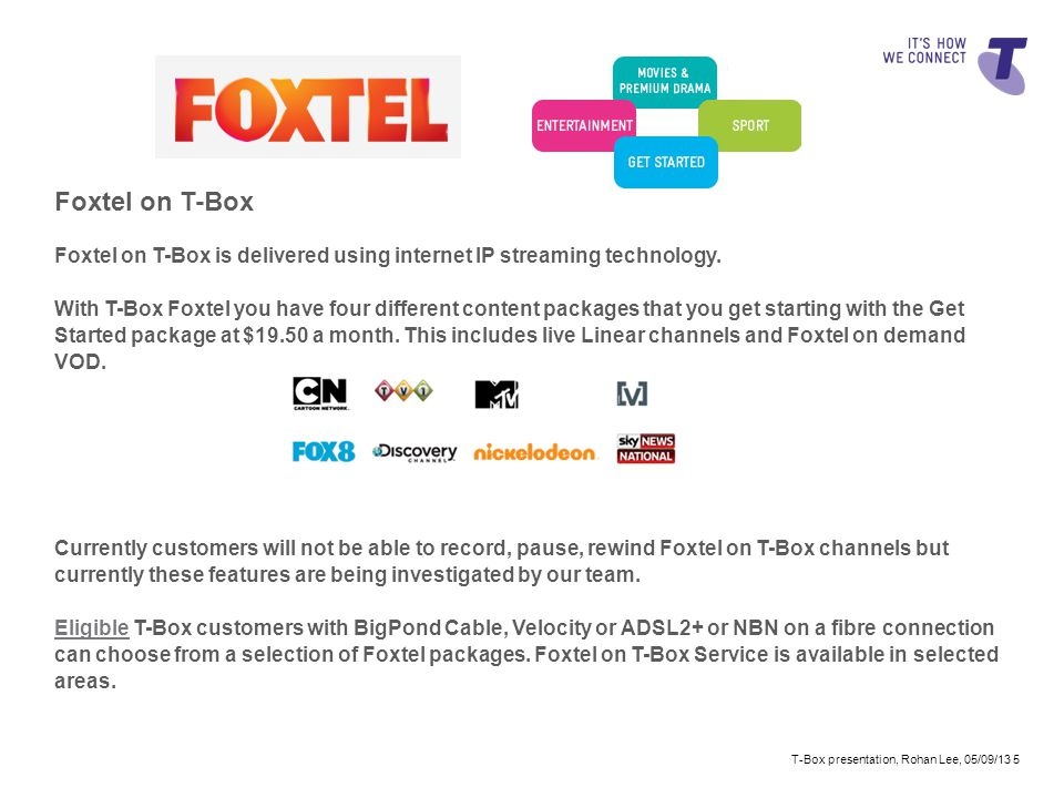 Foxtel on T-Box Foxtel on T-Box is delivered using internet IP streaming technology.