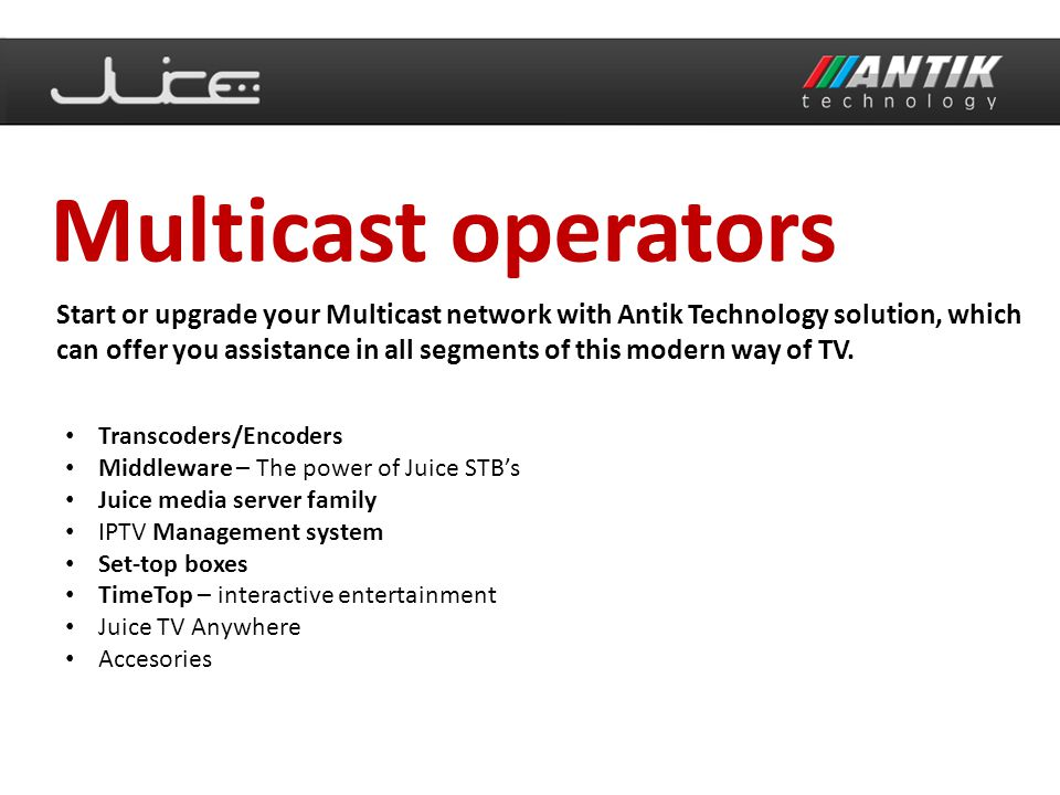 Antik Technology is a company dedicated to a long-term development, production and distribution of hardware devices and software for fast growing IPTV industry.