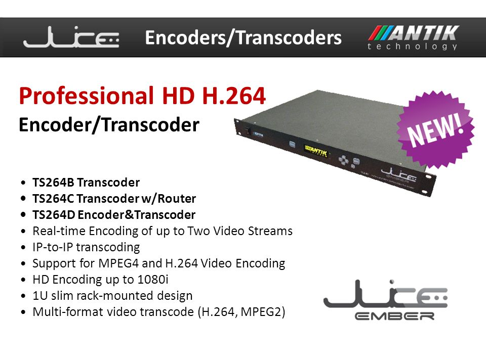 Other Features: 10/100/1000 Base-TX Ethernet network interface Front panel with OLED display Remote configuration and control (HTTP), SNMP support All SD and HD resolutions support Support of wide range of bit rates: 0.5 Mbps to 100Mbps Compatible with: NTSC, PAL, SECAM Bit-rate reduction of multiple streams, 40Mbps to 64Kbps Low power consumption Encoders/Transcoders Professional HD H.264 Encoder/Transcoder
