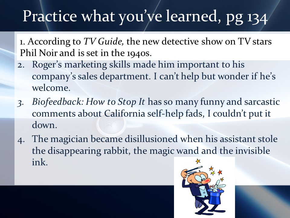 Practice what youve learned, pg Theres a new detective show on television.