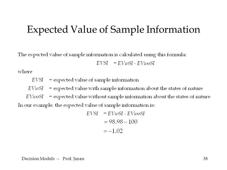 Decision Models -- Prof. Juran38 Expected Value of Sample Information