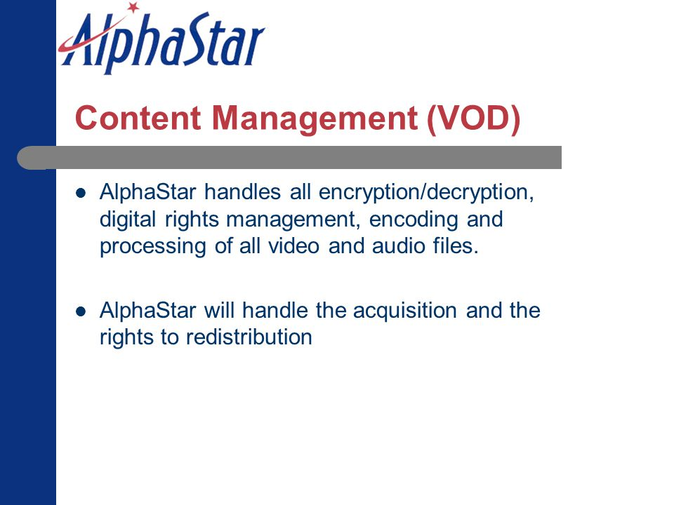 Video On Demand Services Content AlphaStar can provide origination, aggregation and storage of PPV movies, TV programming, special events, distance le