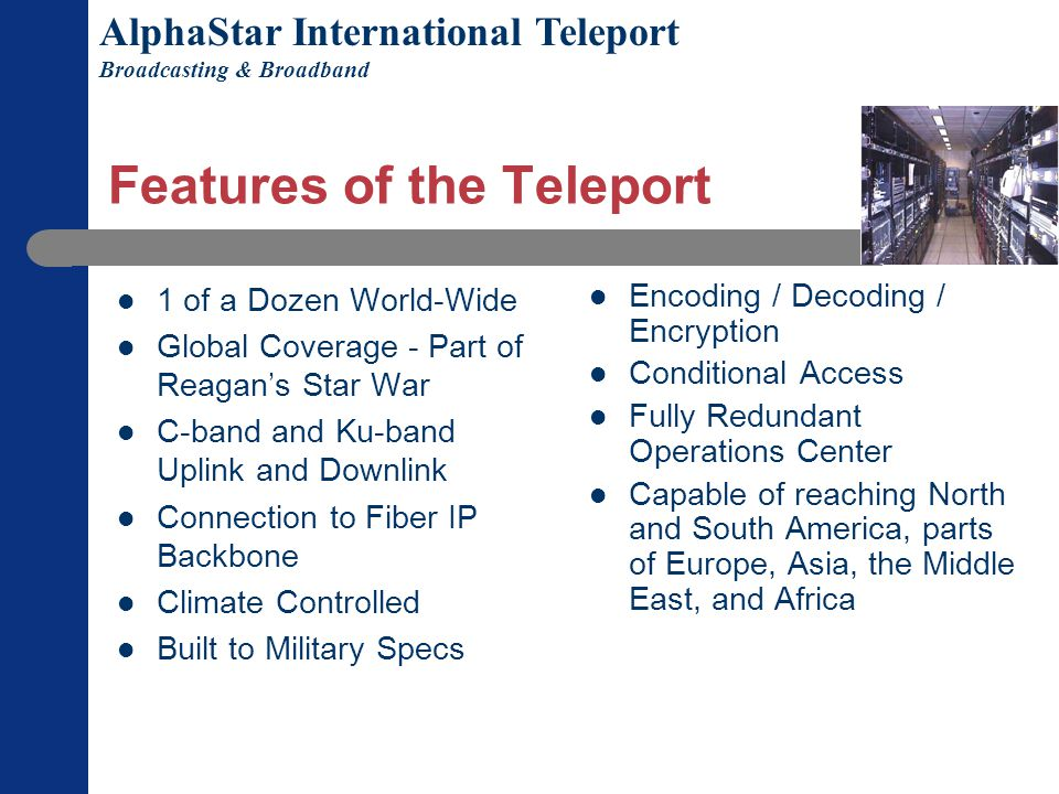 History of AlphaStar (Cont) Includes Earth Station, Television and Post Production Facilities (one of about a dozen such facilities worldwide). Both F