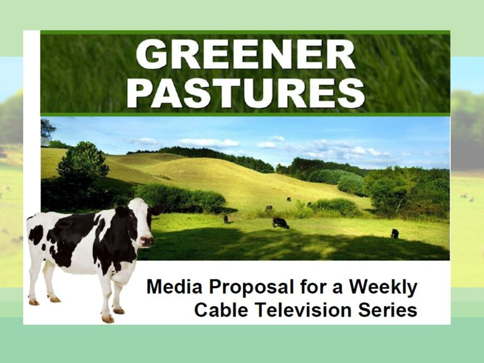 What is Greener Pastures A weekly half-hour cable television series Provides an entertaining forum to highlight the ecological, economical and social benefits of sustainable farming Opportunity for your company to reach your targeted audience through underwriting and website placement To view the pitch pilot video please visit: www.greenerpasturestv.com DVD copy available upon request