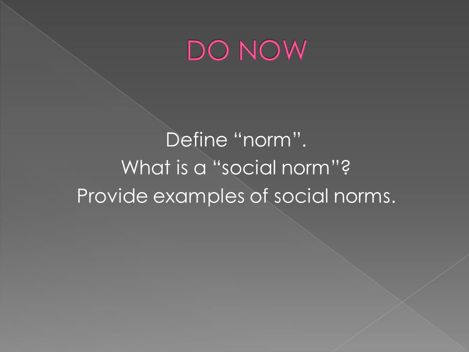 Define norm. What is a social norm Provide examples of social norms.