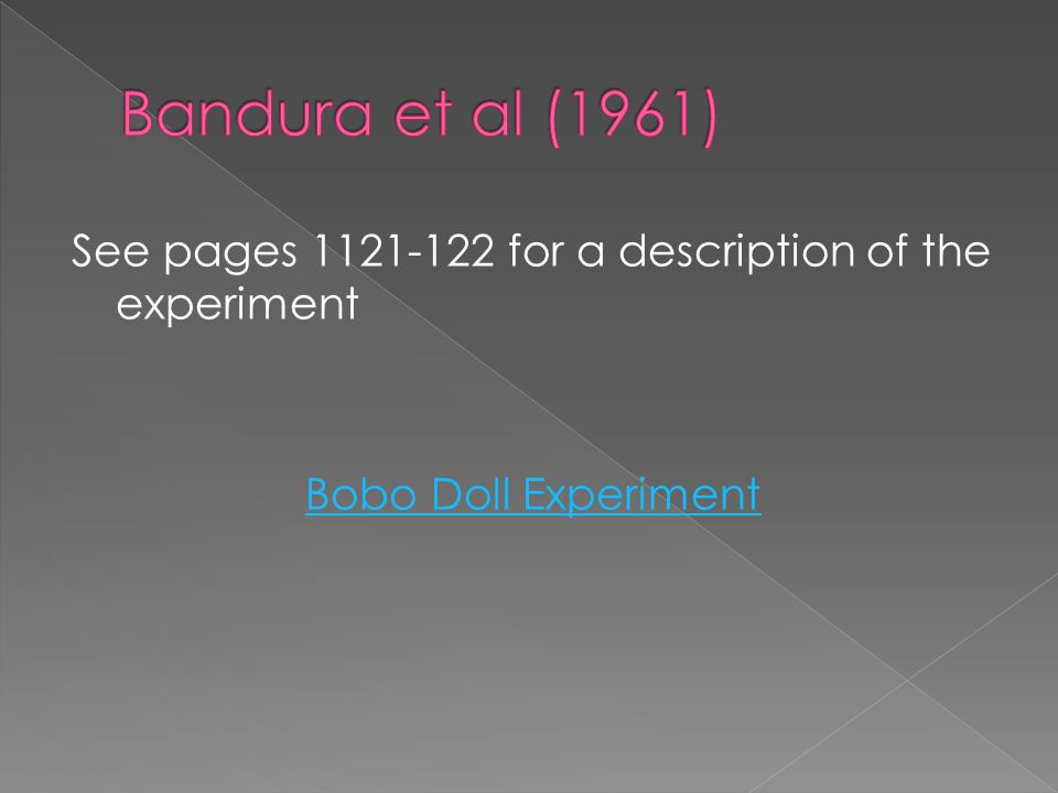 See pages 1121-122 for a description of the experiment Bobo Doll Experiment