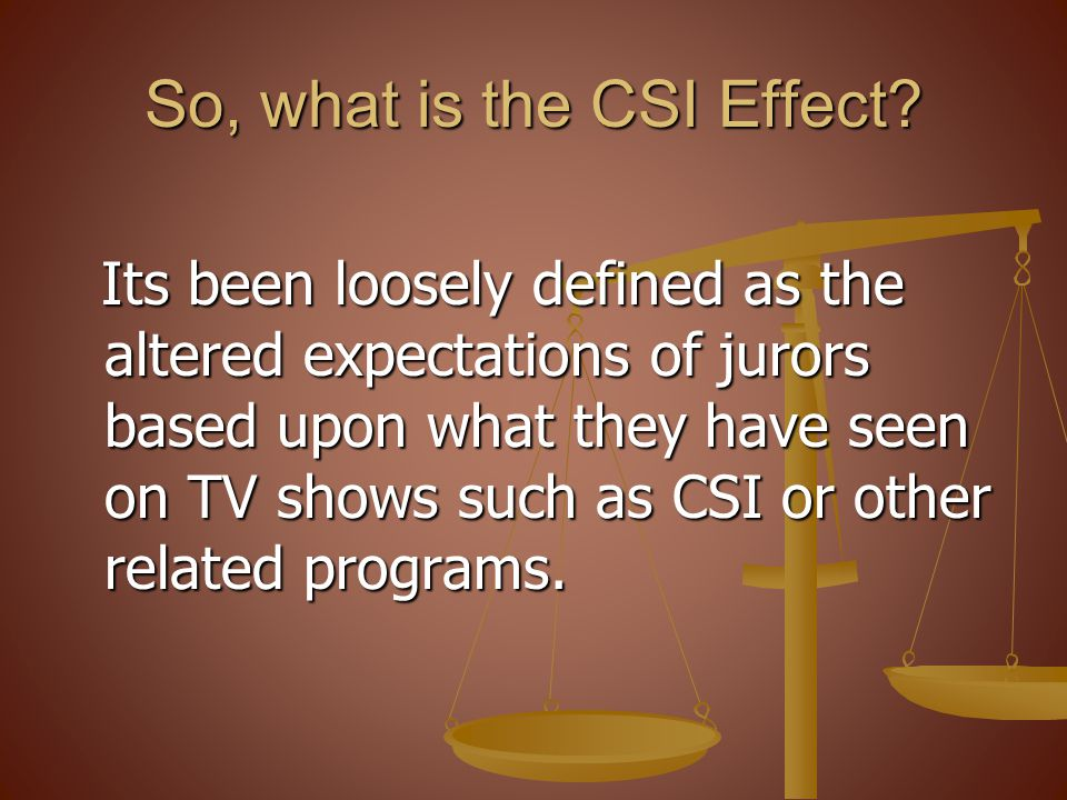 So, what is the CSI Effect.